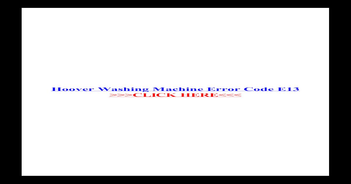 Hoover Washing Machine Error Code E13 - Washing Machine